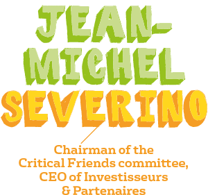Jean-Michel Severino, Chairman of the  Critical Friends committee,  CEO of Investisseurs  & Partenaires
